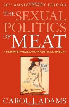 """Carol J. Adams' book """"The Sexual Politics of Meat: A Feminist-Vegetarian Critical Theory"""" explores a relationship between patriarchal values and meat eating by interweaving the insights of feminism, vegetarianism, animal defense, and literary theory Book Club Books, Books To Read, My Books, Reading Lists, Book Lists, Carol Adams, Literary Theory, Feminist Theory, Political Books"""