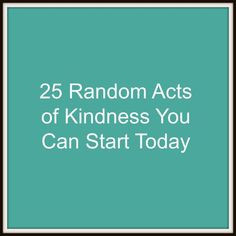 25 Random Acts of Kindness to Get You Started