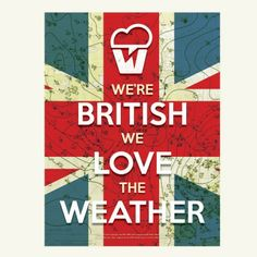 'We're British We Love the Weather' - Poster http://www.birthdayweather.co.uk/