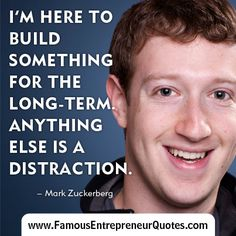 "MARK ZUCKERBERG QUOTE:  ""I'm Here To Build Something For The Long-Term.  Anything Else Is A Distraction."" - Mark Zuckerberg  #markzuckerberg #facebook #famous #entrepreneur #quotes"