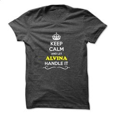 Keep Calm and Let ALVINA Handle it - design your own t-shirt #fashion #clothing