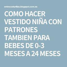 COMO HACER VESTIDO NIÑA CON PATRONES TAMBIEN PARA BEBES DE 0-3 MESES A 24 MESES Baby Dresses, Dresses Of Girls, Little Girl Clothing, Clothes Patterns