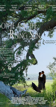 Sophie and the Rising Sun (2016) Directed by Maggie Greenwald. With Julianne Nicholson, Takashi Yamaguchi, Margo Martindale, Diane Ladd. Autumn of 1941 in Salty Creek, a fishing village in South Carolina, two interracial lovers are swept up in the tides of history.