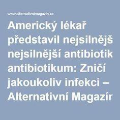 Americký lékař představil nejsilnější antibiotikum: Zničí jakoukoliv infekci – Alternativní Magazín.cz
