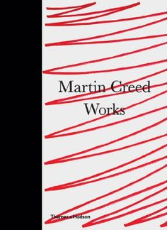 Martin Creed : works / [with texts by Martin Creed... (et al.)]