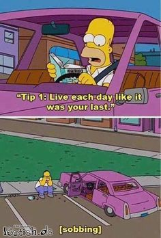 """The Simpsons - Homer, """"Live each day like it was your last. Simpsons Meme, The Simpsons, Simpsons Quotes, Funny Cartoons, Funny Jokes, Hilarious, Funny Gifs, Funny Duck, Vintage Cartoon"""