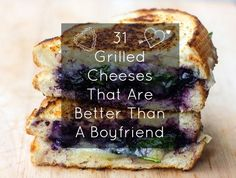 31 Grilled Cheeses That Are Better Than A Boyfriend | See more about grilled cheeses and boyfriends.