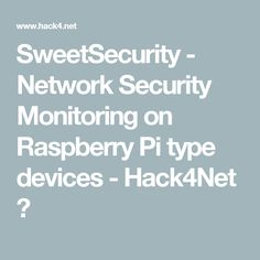 SweetSecurity - Network Security Monitoring on Raspberry Pi type devices - Hack4Net ☠