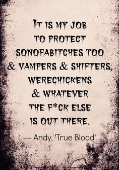 Oh Andy, can't wait to see what he says next. More funny 'True Blood' quotes: http://thestir.cafemom.com/entertainment/156843/20_fangtastically_funny_true_blood?utm_medium=sm_source=pinterest_content=thestir