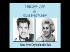 VIRGINIA LEE & SLIM WHITMAN - BLUE EYES CRYING IN THE RAIN