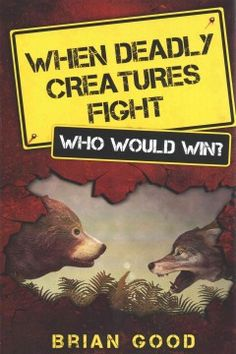 This book pairs terrifying killing machines, examines their strengths and weaknesses, to determine who would win in a fight.