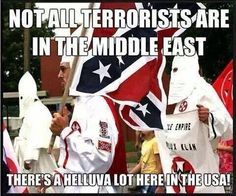 Not all terrorists are in the Middle East. We have domestic terrorists right here in America, too.