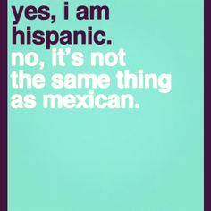 Actually, Mexicans are ALSO Hispanic/Latino but not all Hispanic/Latinos are Mexican… There are a total of 19 Spanish-speaking countries in the Americas which make up la Raza Cosmica… Mexico simply happens  to be the largest and most popular of the group