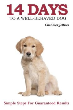 14 Days to a Well-Behaved Dog by Chandler Jeffries. Simple steps for guaranteed results. #dog #dogs #dogtraining #monksofnewskete #chandlerjeffries