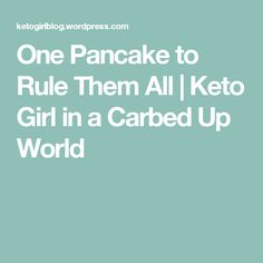 One Pancake to Rule Them All   Keto Girl in a Carbed Up World