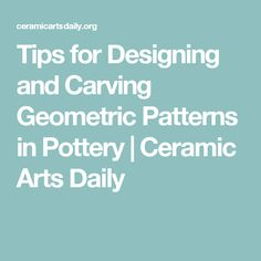 Tips for Designing and Carving Geometric Patterns in Pottery | Ceramic Arts Daily