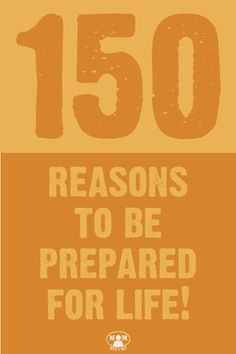150 Reasons to prepare for life -- life stories and comments by women who are trying to be more prepared for their families @ Momwithaprep