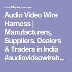 Audio Video Wire Harness | Manufacturers, Suppliers, Dealers & Traders in India  #audiovideowireharness