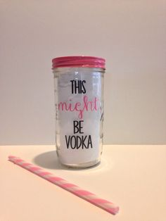 This MIGHT Be Vodka Mason Jar tumbler by thelittlevinylsaur on Etsy… Mason Jar With Straw, Ball Mason Jars, Mason Jar Tumbler, Tumbler Cups, Plastic Design, Tumbler Designs, Custom Tumblers, Mason Jar Crafts, Vodka