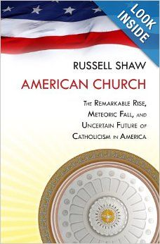 American Church: The Remarkable Rise, Meteoric Fall, and Uncertain Future of Catholicism in America: Russell Shaw: 9781586177577: Amazon.com...
