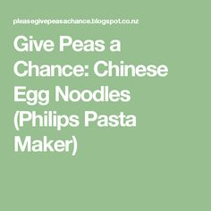 Give Peas a Chance: Chinese Egg Noodles (Philips Pasta Maker)