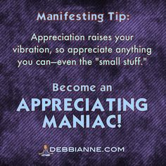 Manifesting Tip: Appreciation is a very high vibration, so use it to your advantage! LOA | personal power | manifesting | Empowerment | inspiration | manifest love | metaphysical | inspiring | law of attraction | spirituality | fun | cute | uplifting | self improvement | wisdom truth | guidance | humor | upbeat | positivity | funny | fun | the secret | self-help | consciousness | personal growth | self love