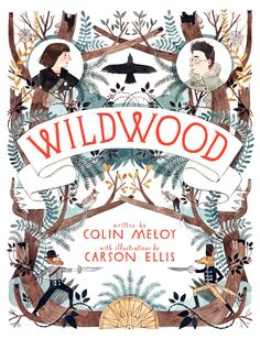 Wildwood by Colin Meloy (author) and Carson Ellis (illustrator)