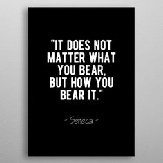 Bear It Seneca Stoic Quote poster by from collection. By buying 1 Displate, you plant 1 tree. Dad Quotes, Wisdom Quotes, Quotes To Live By, Hope Quotes, Happiness Quotes, Friend Quotes, Qoutes, Intellectual Quotes, Meaningful Quotes