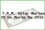 http://tecnoautos.com/wp-content/uploads/imagenes/trm-dolar/thumbs/trm-dolar-20160315.jpg TRM Dólar Colombia, Martes 15 de Marzo de 2016 - http://tecnoautos.com/actualidad/finanzas/trm-dolar-hoy/tcrm-colombia-martes-15-de-marzo-de-2016/