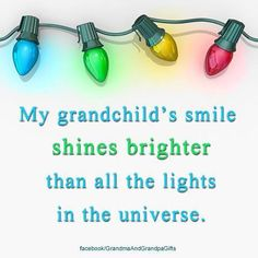♡ My grandchild's smile shines brighter than all the lights in the Universe ♡