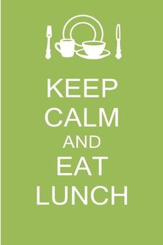 EAT LUNCH.
