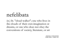 nefelibata. one who lives in the clouds..