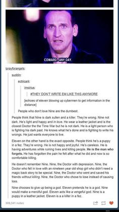 I will never forget nine but I don't agree with what the are saying about eleven. I love both doctors.