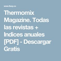 Thermomix Magazine. Todas las revistas + Indices anuales [PDF] - Descargar Gratis Food And Drink, Website, Mary, Gastronomia, Deserts