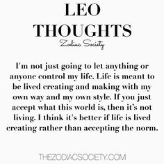 Life is lived creating rather than accepting the norm. Leo And Scorpio, Leo Horoscope, Astrology Leo, Pisces, Leo Quotes, Zodiac Quotes, Capricorn Quotes, Star Quotes, True Quotes