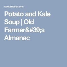 Potato and Kale Soup | Old Farmer's Almanac