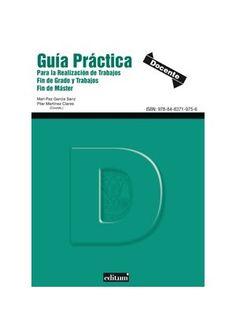 Guía práctica para la realización de trabajos fin de grado y trabajos fin de máster / Mari Paz García Sanz, Pilar Martínez Clares (coords.) (2012)
