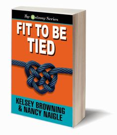 A Girl and Her Kindle: FIT TO BE TIED (The Granny Series Book 2) by Kelsey Browning and Nancy Naigle
