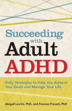 The Hardcover of the Succeeding with Adult ADHD: Daily Strategies to Help You Achieve Your Goals and Manage Your Life by Abigail Levrini, Frances F. Adhd Brain, Adhd Help, Adhd Diet, Adhd Strategies, Attention Deficit Disorder, Coaching, American Psychological Association, Lack Of Motivation, Adhd And Autism