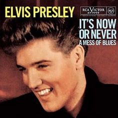 With It's Now or Never  Elvis Left Rock 'n' Roll  For Pop Music's Mainstream