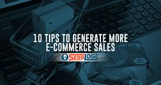 10 Tips to Generate More E-Commerce SALES Once You Have Traffic