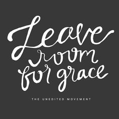 Leave room for grace - The UNEDITED Movement