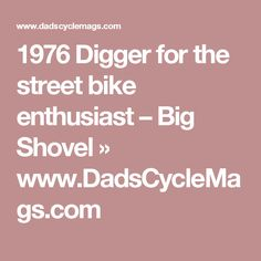 1976 Digger for the street bike enthusiast – Big Shovel »  www.DadsCycleMags.com