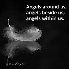 Angels around us, angels beside us, angels within us