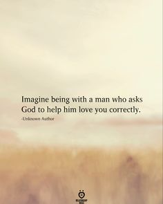 Imagine being with a man who asks God to help him love you correctly. Bible Verses Quotes, Faith Quotes, Me Quotes, Godly Women Quotes, Godly Qoutes, Prayer Quotes, Gods Love Quotes, Quotes About God, Quotes About Being Blessed