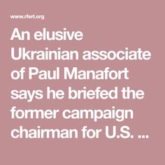 An elusive Ukrainian associate of Paul Manafort says he briefed the former campaign chairman for U.S. President Donald Trump on Ukraine during last year's presidential race.