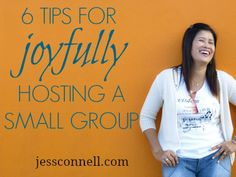 6 TIPS for JOYFULLY Hosting a Small Group (and anyone, really!)