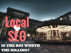Local SEO: Is the ROI Worth the Billing?