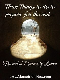 Three things to prepare for the end of maternity leave. Tips on how to soak up the last few weeks, while lovingly preparing baby and caregiver for your return to work.