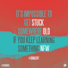 """It's impossible to get stuck somewhere old if you keep learning something new."" -Jon Acuff #CPDoOver"